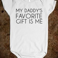 MY DADDY'S FAVORITE GIFT IS ME!