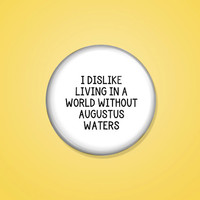 I dislike living in a world without Augustus Waters (A319)