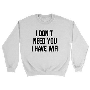 I don't need you I have wife, funny sarcastic saying, girlfriend, boyfriend, relationship  Crewneck Sweatshirt