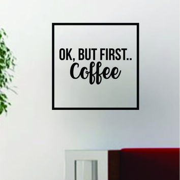 Ok But First Coffee Square SS Decal Sticker Wall Vinyl Art Wall Room Decor Decoration Funny Quote Kitchen