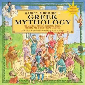 A Child's Introduction to Greek Mythology: The Stories of the Gods, Goddesses, Heroes, Monsters, and Other Mythical Creatures (Child's Introduction to)