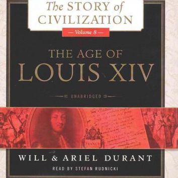 The Age of Louis XIV (The Story of Civilization): The Age of Louis XIV: A History of European Civilization in the Period of Pascal, Molire, Cromwell, Milton, Peter the Great, Newton, and Spinoza, 1648-1715 (Story of Civilization)