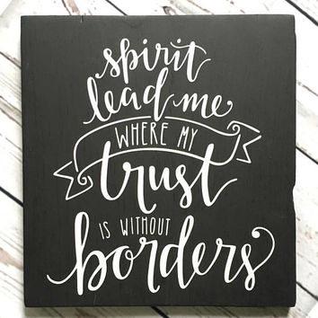 Spirit lead me where my trust is without borders, wood sign, home decor, religious sign,Spirit lead me