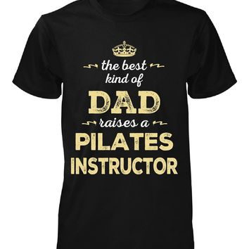 The Best Kind Of Dad Raises A Pilates Instructor - Unisex Tshirt