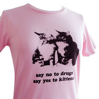 Womens CAT T Shirt - Say No To Drugs Say Yes To Kittens Ladies Shirt - (Available in sizes S, M, L, XL, 2XL)