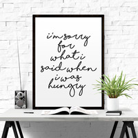 "Kitchen print ""Im sorry for what i said when i was hungry"" kitchen wall art printable print kitchen poster decor typography gift black white"