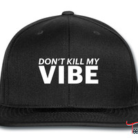 dont kill my vibe Snapback