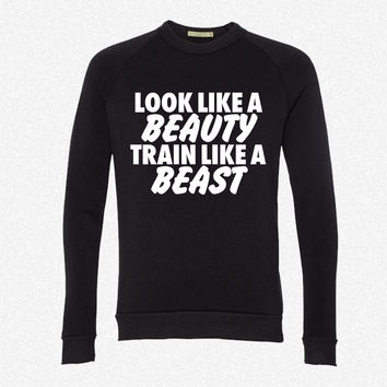 Look Like A Beauty Train Like A Beast fleece crewneck sweatshirt