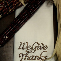 "Set of 4 Thanksgiving ""We Give Thanks"" Embroidered Cloth Dinner Napkins / grateful / thankfulness / table linens / table decor"