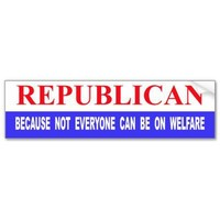 Republican Because Not Everyone Can Be On Welfare Bumper Sticker from Zazzle.com