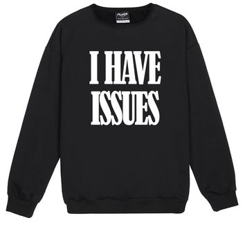 I HAVE ISSUES SWEATER