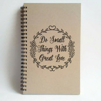 Do small things with great love, 5x8 writing journal, custom spiral notebook, personalized brown kraft memory book, small sketchbook