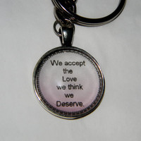 We Accept The Love We Think We Deserve Keychain. Quote Keychain.