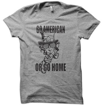Go American Or Go Home T-Shirt - 4th of july t shirt usa us america tshirt united states patriot tee memorial day t-shirt champs military