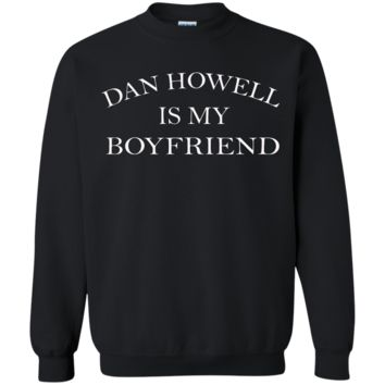 DAN HOWELL IS MY BOYFRIEND Pullover Sweatshirt  8 oz