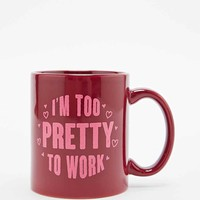 I'm Too Pretty To Work Mug - Urban Outfitters