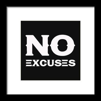 No Excuses - Motivational And Inspirational Quote 2 - Framed Print