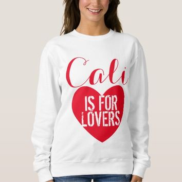 Cali is For Lovers Sweatshirt