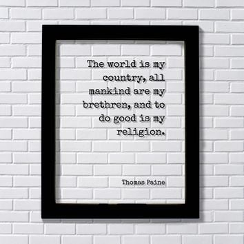 Thomas Paine - Floating Quote - The World is my country, all mankind are my brethren, and to do good is my religion - Unity Peace Solidarity