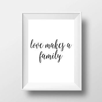 Love makes a family Wall art Word art Wall decor Black and white Motivational quote Inspirational poster Typographyc print Family  poster