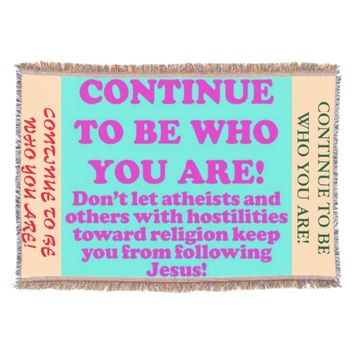 Continue To Be Who You Are! Throw