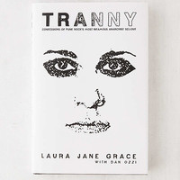 Tranny: Confessions of Punk Rock's Most Infamous Anarchist Sellout By Laura Jane Grace | Urban Outfitters