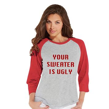 Custom Party Shop Womens Your Sweater Is Ugly Christmas Raglan
