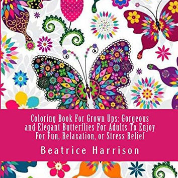 Coloring Book For Grown Ups: Gorgeous and Elegant Butterflies For Adults To Enjoy For Fun, Relaxation, or Stress Relief (Adult Coloring Books)