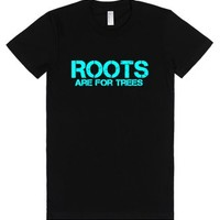 Roots are for Trees-Female Black T-Shirt