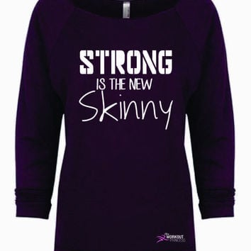 Strong Is The New Skinny gym shirt, Slouchy off shoulder workout Shirt