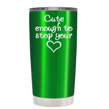 Cute Enough to Stop on Translucent Green 20 oz Tumbler Cup
