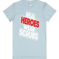 Nurses - Real Heroes Wear Scrubs-Female Light Blue T-Shirt