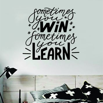 Sometimes You Win Learn V2 Quote Wall Decal Sticker Bedroom Room Art Vinyl Inspirational Motivational Teen School Baby Nursery Kids Office Gym