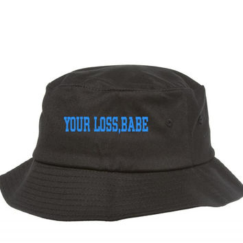 YOUR LOSS BABE Bucket Hat