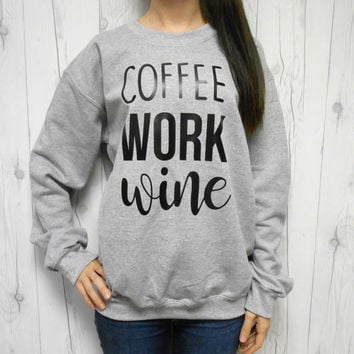 Coffee Work Wine Sweatshirt, Unisex Crew Neck Sweatshirt, Funny Coffee Sweatshirt, Coffee Sweater, Need More Coffee, Fuzzy Fleece Sweater