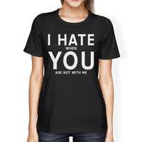 I Hate You Womens Black T-shirt Funny Gift Idea For Valentine's Day