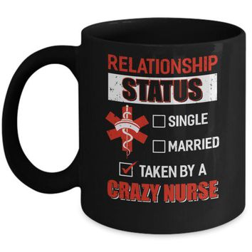 DCKIJ3 Relationship Status Single Married Taken By A Crazy Nurse Mug