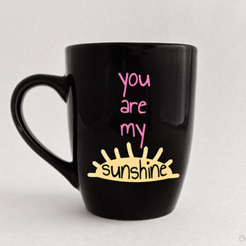READY TO SHIP: You Are My Sunshine Mug. 12oz Black. Sun. Gift for a Husband, Wife, Mom, Dad, Child, Partner, Friend, or Loved One.