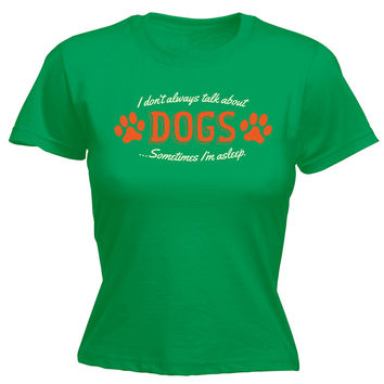 123t USA Women's I Don't Always Talk About Dogs Sometimes I'm Asleep Funny T-Shirt