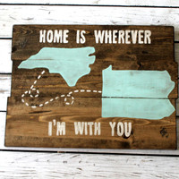 Custom Stained quote Sign, Wooden sign, Wall decor, Handmade Sign, States Sign, Home is Wherever I'm With you Sign