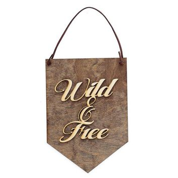 """Wild and Free"" - Wooden Wall Banner"