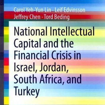 National Intellectual Capital and the Financial Crisis in Israel, Jordan, South Africa, and Turkey (SpringerBriefs in Economics)