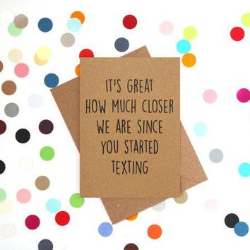 Great How Much Closer We Are Since You Started Texting Funny Fathers Day Card Card For Him Card For Dad FREE SHIPPING