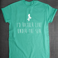 Mermaid Shirt - I'd Rather Live Under The Sea Mermaids T-Shirt