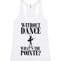Without Dance What's The Pointe?Tank Top