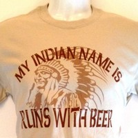 Men's Short Sleeve T-Shirt My Indian Name is Runs With Beer [Small to XL]