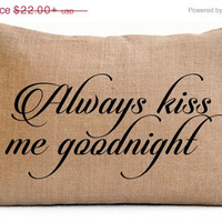 4th of July SALE Throw Pillow Cover -Burlap Pillows -Always Kiss Me Goodnight -Decorative Pillows -Valentines, Engagement, Wedding, Annivers
