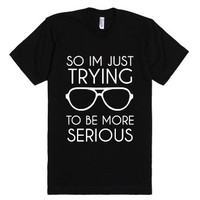 So I'm Just Trying To Be More Serious-Unisex Black T-Shirt