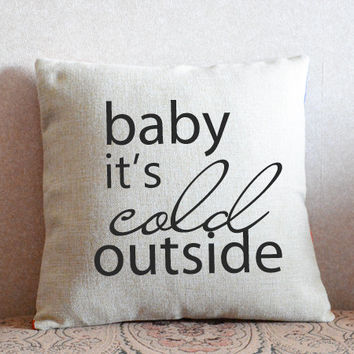 Christmas pillow cover,Baby it's cold outside,Custom qutoe pillow,Personalized decorative throw pillow,Unique christmas gift for her #6272