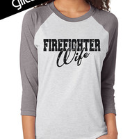 Firefighter Wife Shirt XS - 3XL GLITTER // womens 3/4 Sleeve Baseball Raglan (Grey Arms / White Body 6051)